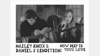 How Deep is Your Love Cover by Calvin Harris & Disciples  (Hailey Knox and Daniel J Rendition)