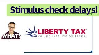 Liberty Tax Stimulus check delays