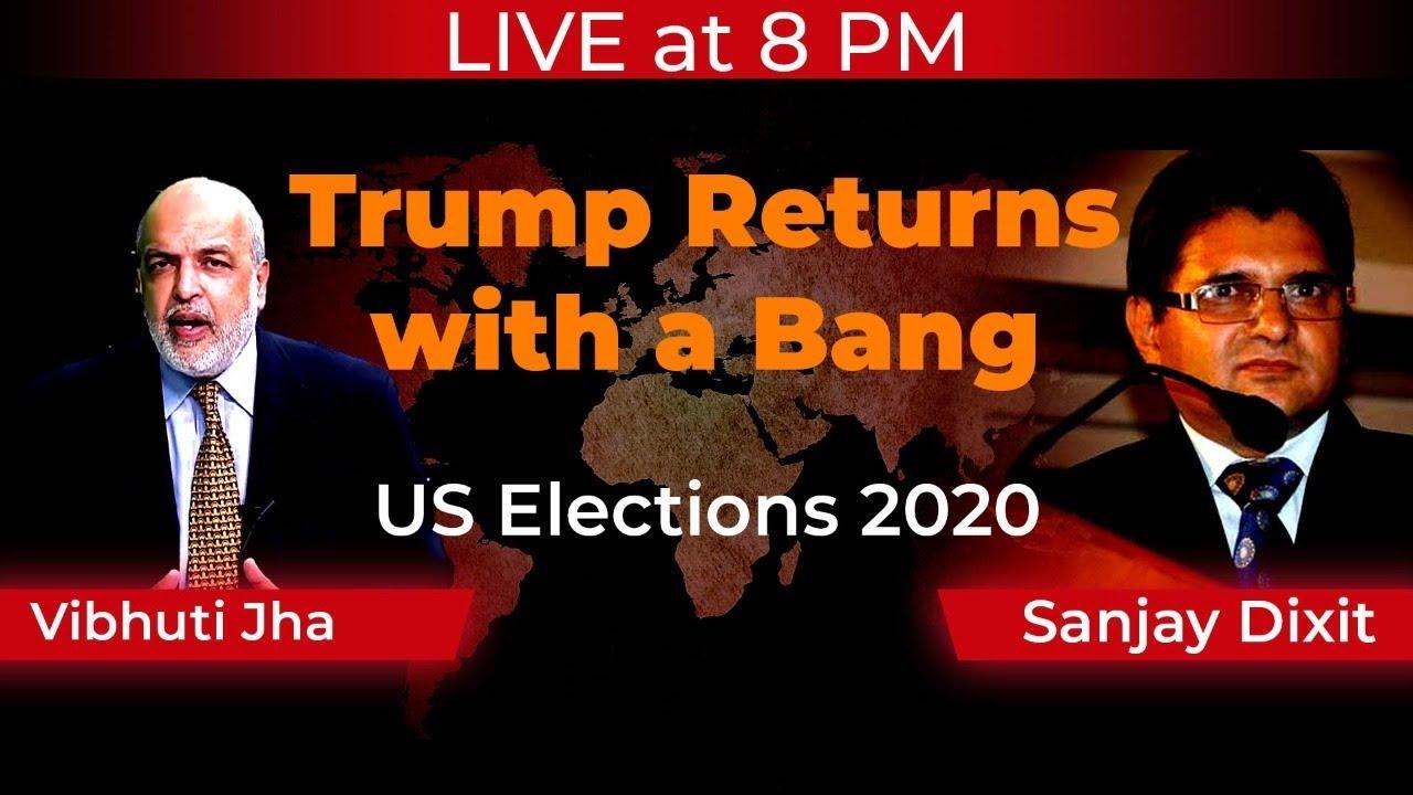 Live at 8   Trump Returns with a Bang: US Elections 2020   Vibhuti Jha