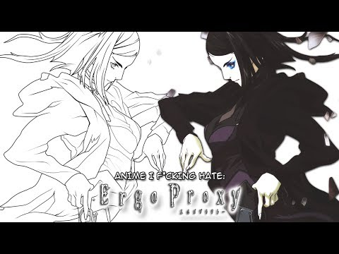 Anime I F*cking Hate  Ergo Proxy