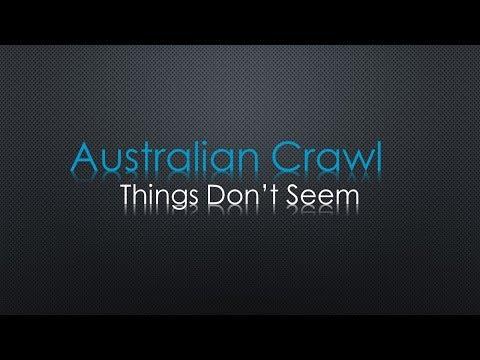 Australian Crawl Things Don't Seem Lyrics