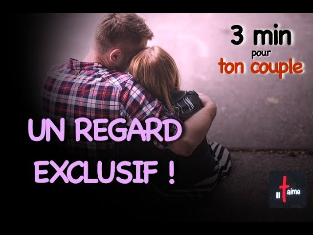 3 MINUTES POUR TON COUPLE - Un regard exclusif !