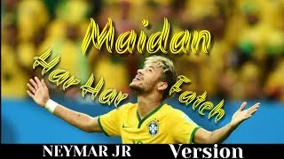 "Kar Har Maidan Fateh  ""NEYMAR JR""  version"