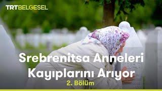 Srebrenitsa Anneleri Kayıplarını Arıyor - 2. Bölüm - TRT Belgesel