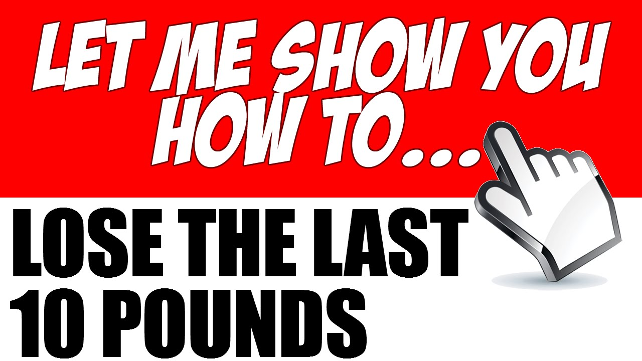How to Lose the Last 10 Pounds - Achieve Total Control - How to Lose the Last 10 Pounds - Achieve Total Control