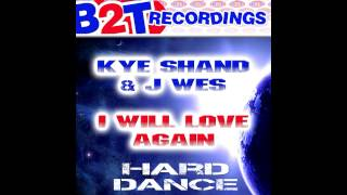 Kye Shand, J-Wes - I Will Love Again (Hard Trance Mix) [B2T Recordings] Mp3