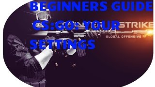 Beginners Guide to CS:GO: Your Settings!