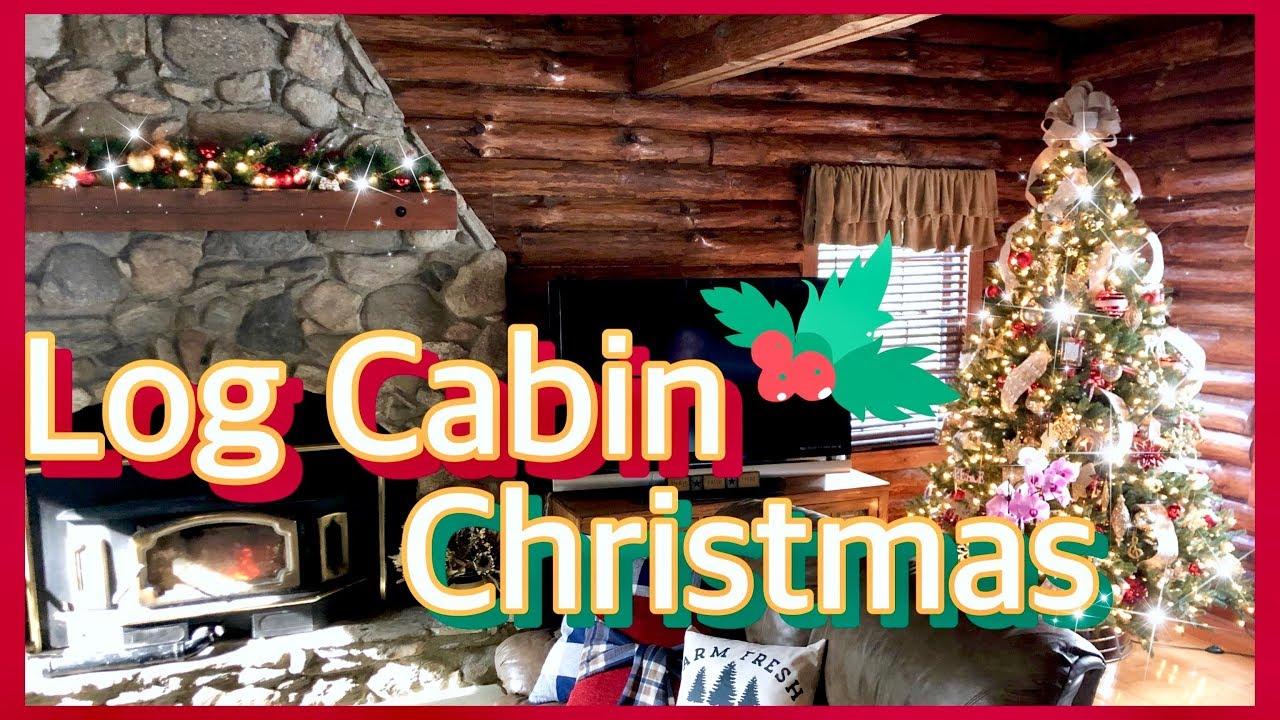 Log Cabin Christmas Traditional Farmhouse Christmas Decor Day 13 25 Days Of Christmas Youtube