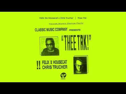 Felix Da Housecat x Chris Trucher - Thee Trk! (Honey Dijon Re-Edit)