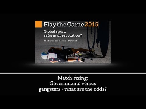 Play the Game 2015 - Match-fixing: Governments versus gangsters - what are the odds?