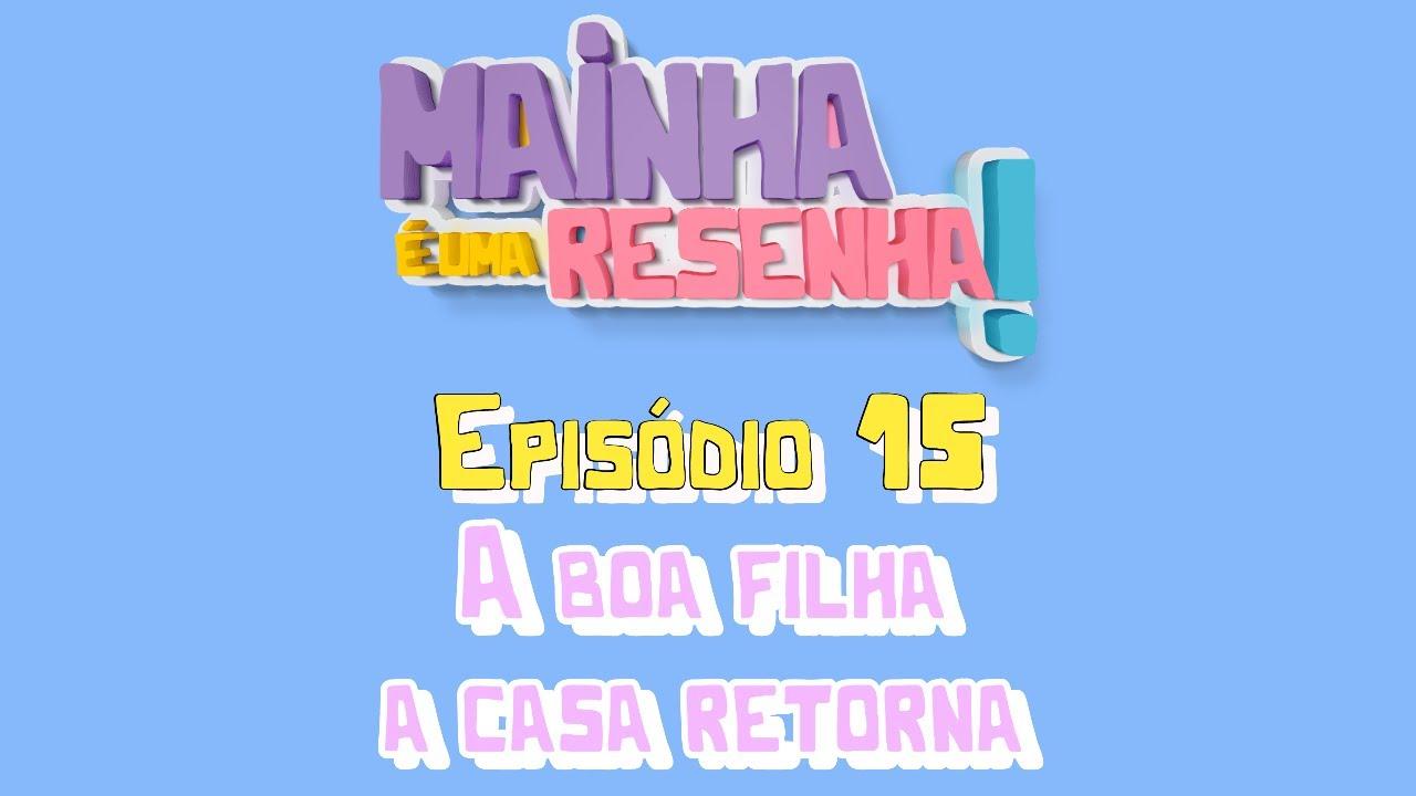 Download MAINHA É UMA RESENHA! - EP. 15 - A boa filha a casa retorna - TEMPORADA 01