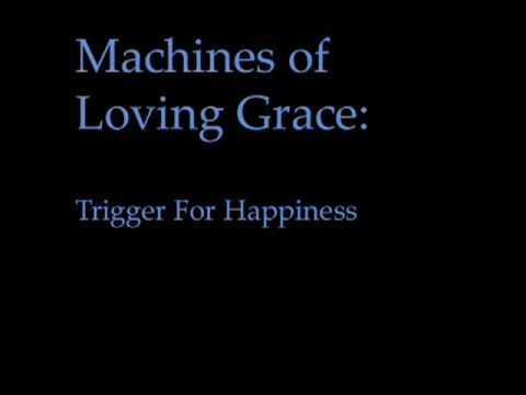 Machines of Loving Grace -- Trigger For Happiness