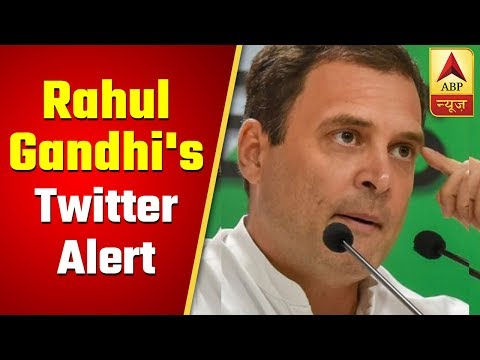 Rahul Gandhi tweets and asks Cong workers to remain alert