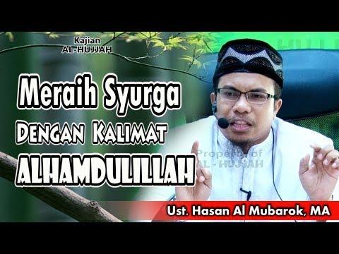 Meraih Syurga Dengan Kalimat Alhamdulillah    Ust. Hasan Al-Mubarak, MA