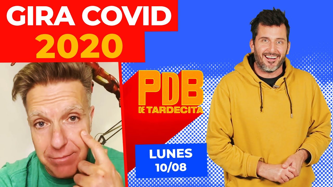 Gira COVID 2020 | PDB de Tardecita | Lunes 10-08-20