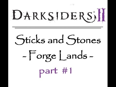 darksiders II - sticks and stones (part1 - forge lands)