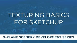 X-Plane Scenery: Texturing Basics for Sketchup