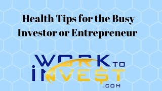 Health Tips for the Busy Investor or Entrepreneur - 20 mintues