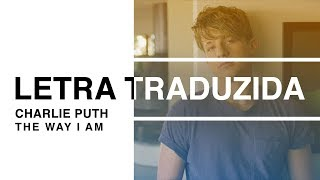 Charlie Puth - The Way I Am (Letra Traduzida)