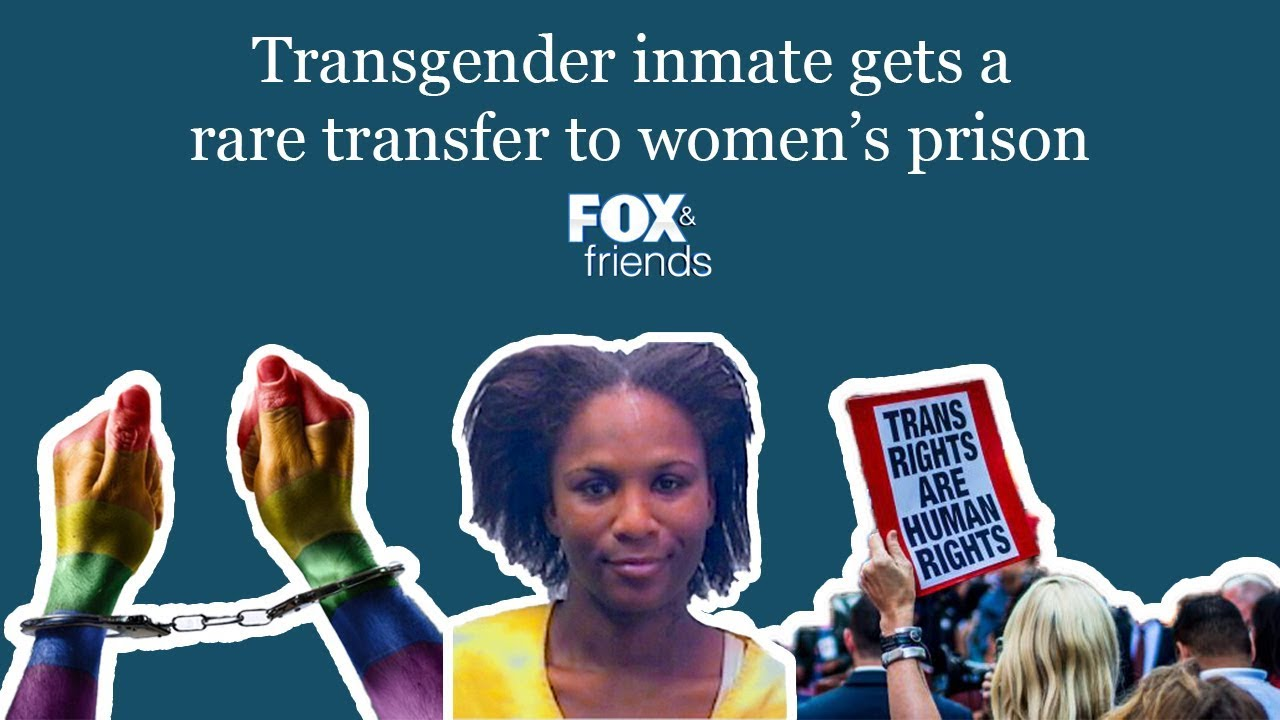 Fox & Friends: Transgender inmate gets a rare transfer to women's prison