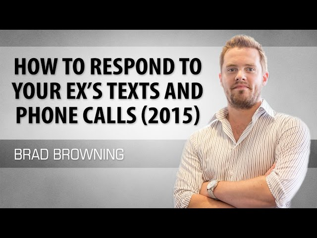 How to Respond to Your Exs Texts and Phone Calls (And Win Them Back)
