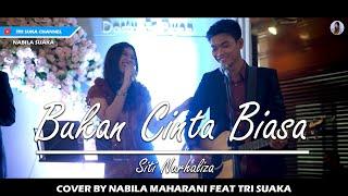 Bukan Cinta Biasa Siti Nurhaliza Cover By Nabila Maharani Feat Tri Suaka