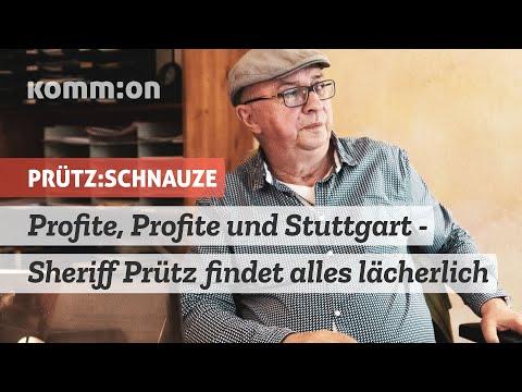 Profite, Profite und Stuttgart - Sheriff Prütz findet alles lächerlich