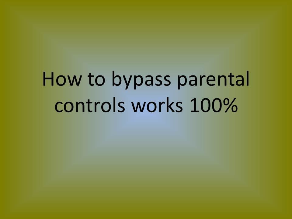 How to bypass parental controls works 100%