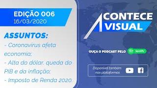CORONAVÍRUS AFETA ECONOMIA, DÓLAR EM ALTA E DECLARAÇÃO DO IRPF 2020 | Acontece Visual (16/03/2020)