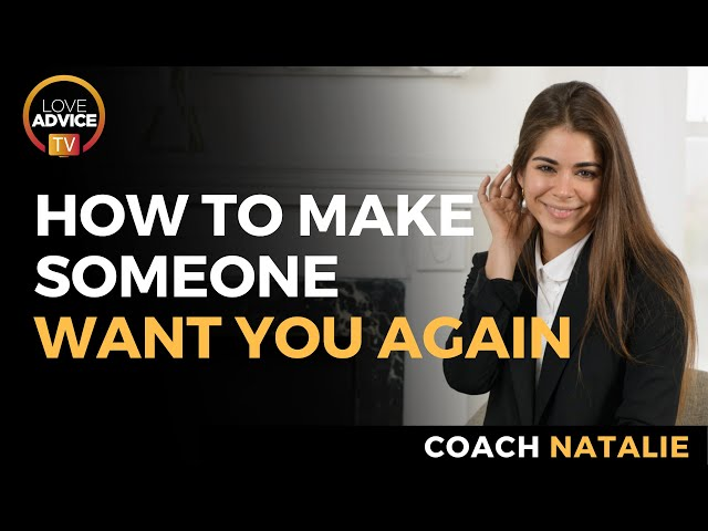 How To Make Someone Want You Again