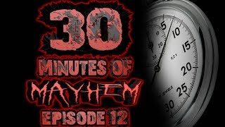 30 Minutes of MAYHEM #12: Big Meat in Your Mouth