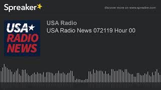 USA Radio News 072119 Hour 00