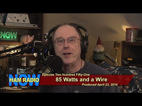 HRN 251: 85 Watts and a Wire on HamRadioNow