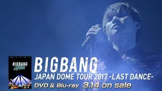 BIGBANG JAPAN DOME TOUR 2017 -LAST DANCE- (D-LITE TEASER_DVD & Blu-ray 3.14 on sale)