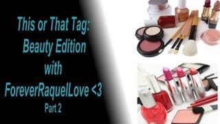 This or That Tag (Beauty Edition) Part 2 | ForeverRaquelLove & WithinLiesBeauty ♥ Thumbnail
