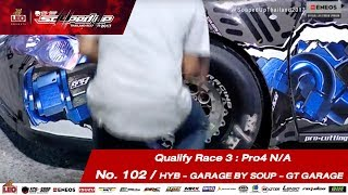 Qualify Day3 : Pro 4 N/A  -Run3 No.102 อรรถคุณ โคจรวิสาร/HYB - GARAGE BY SOUP - GT GARAGE