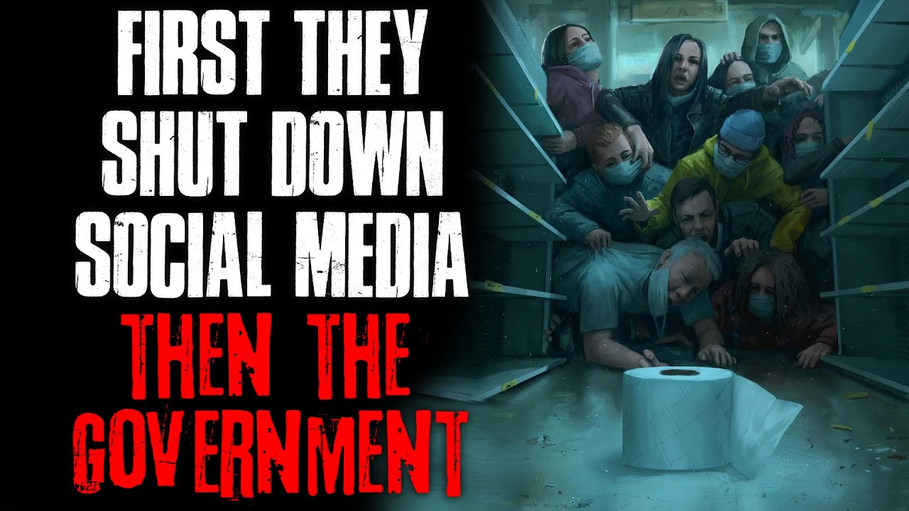 """""""First They Shut Down Social Media, Then The Government"""" Creepypasta"""