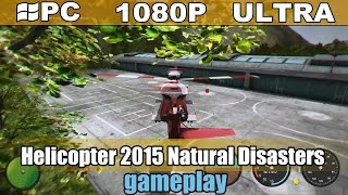 Helicopter 2015 Natural Disasters gameplay HD - Simulator - [PC - 1080p]