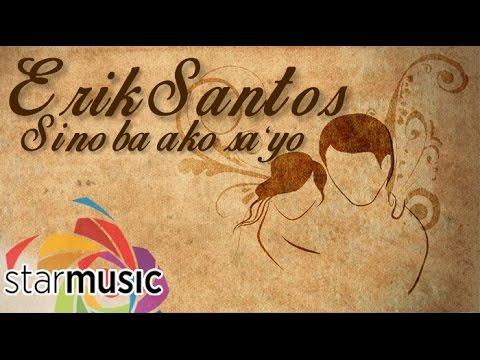 Erik Santos  Sino Ba Ako Sa'yo  Lyric