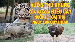 Vườn thú khủng của đại gia Lê Thanh Thản - có 13 loài thú nguy cấp quý hiếm