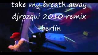 take my breath away djrozqui 2010 remix-berlin_0001.wmv