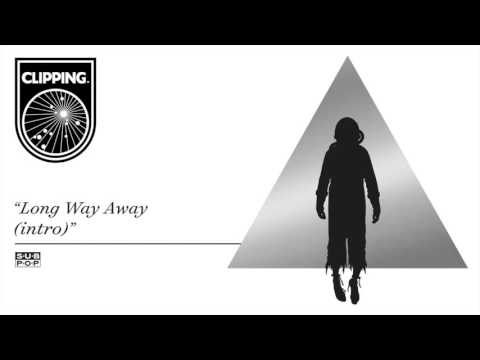clipping. - A Long Way Away (intro)