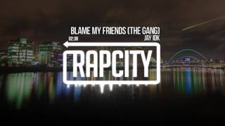 Jay IDK - Blame My Friends (The Gang) thumbnail
