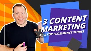 3 Content Marketing Tips For eCommerce Stores