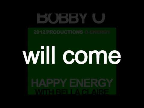 BOBBY O - Happy Energy Feat. Bella Claire (Mid-January 2012 NEW RELEASE)