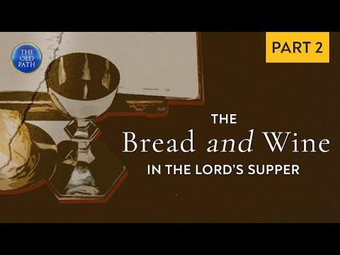 What do the bread and wine in the Holy Communion symbolize? (Part 2 of 2) | The Old Path