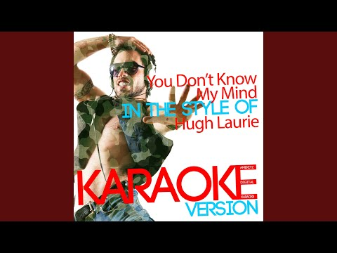 You Don't Know My Mind (In the Style of Hugh Laurie) (Karaoke Version)