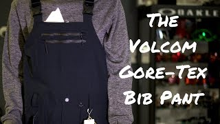 The Volcom Gore-Tex Bib Pant - in Nowhere Close to 90 Seconds.
