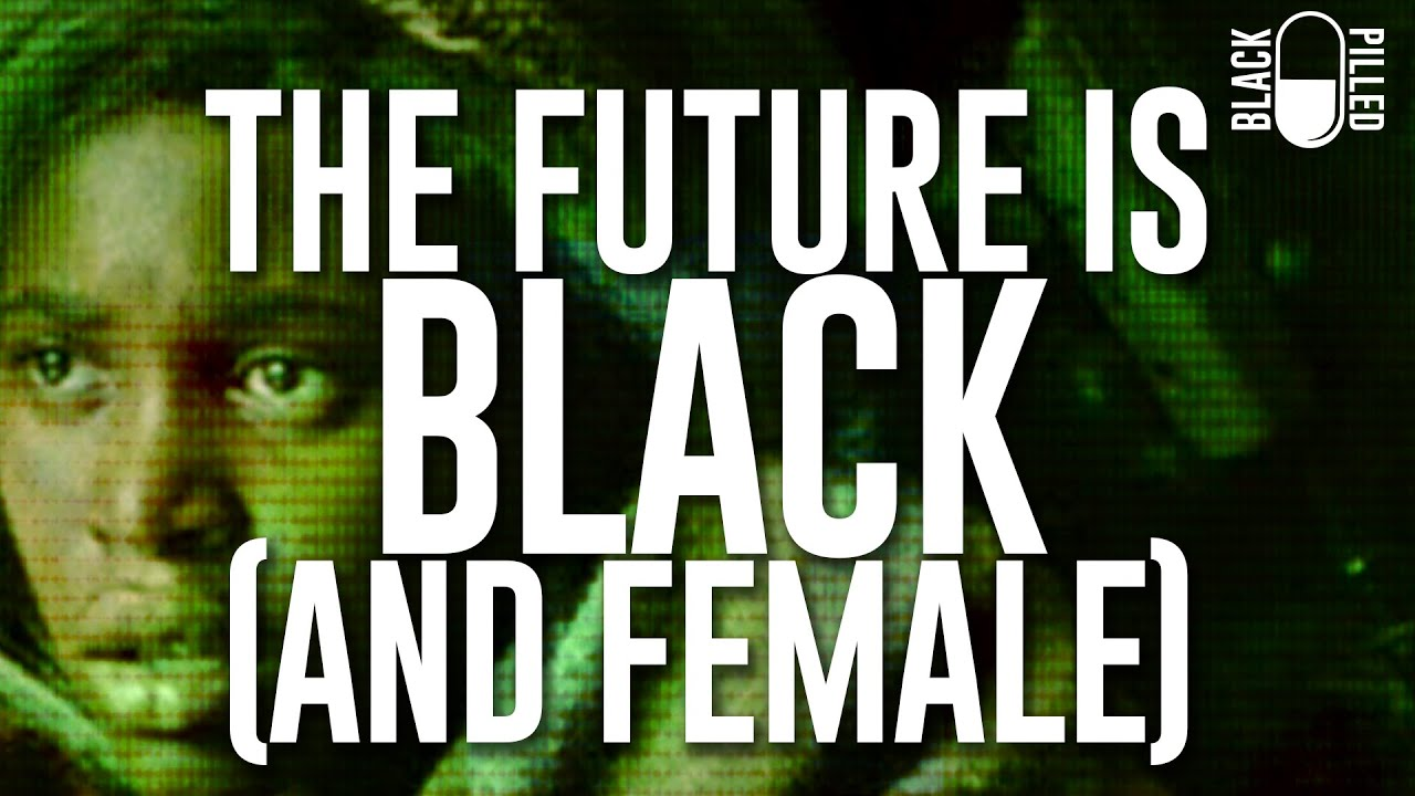 Blackpilled: The Future is Black (and Female)