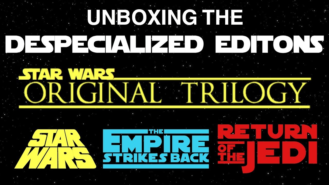 Unboxing the Star Wars Despecialized Editions
